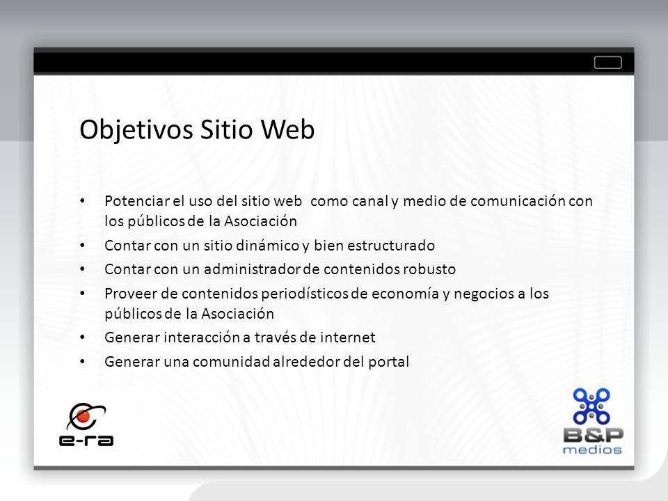 Objetivos Sitio Web Potenciar el uso del sitio web como canal y medio de comunicación con los públicos de la Asociación.
