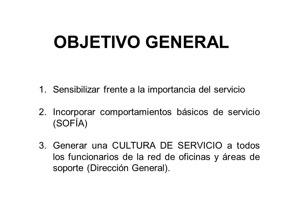 OBJETIVO GENERAL Sensibilizar frente a la importancia del servicio