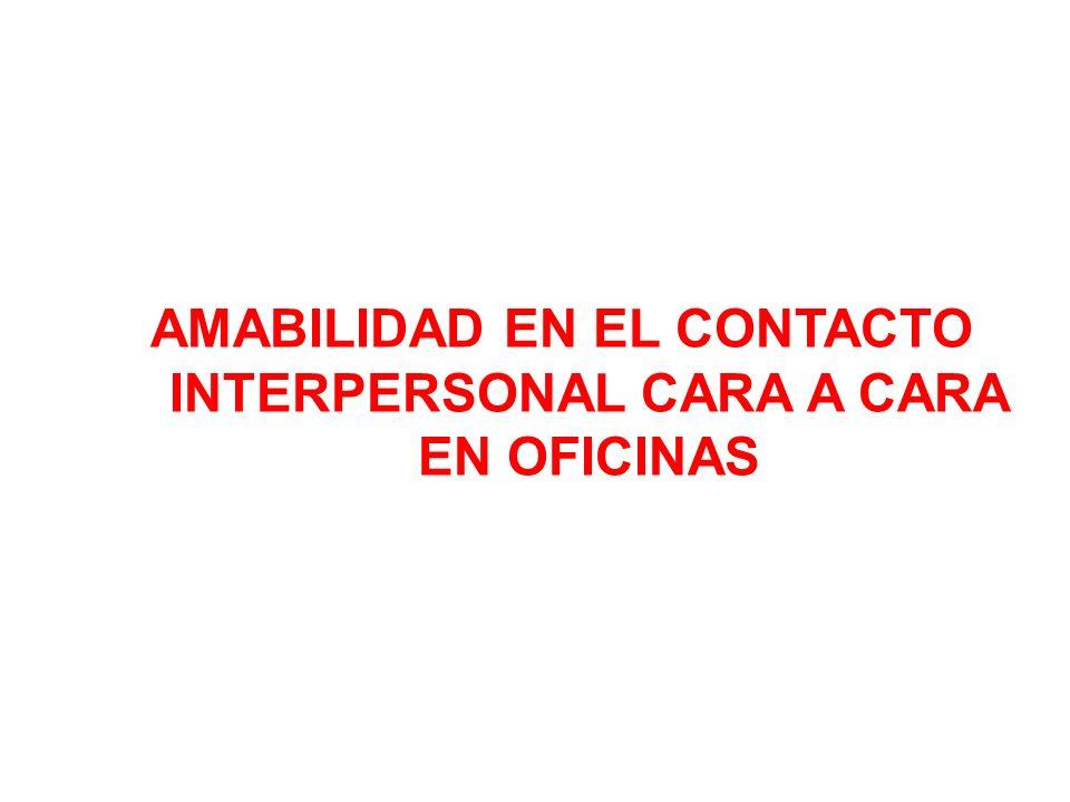 AMABILIDAD EN EL CONTACTO INTERPERSONAL CARA A CARA EN OFICINAS