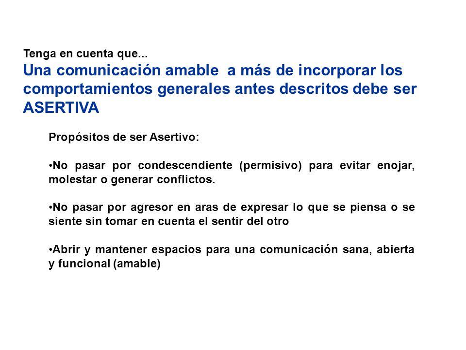 Tenga en cuenta que... Una comunicación amable a más de incorporar los comportamientos generales antes descritos debe ser ASERTIVA.