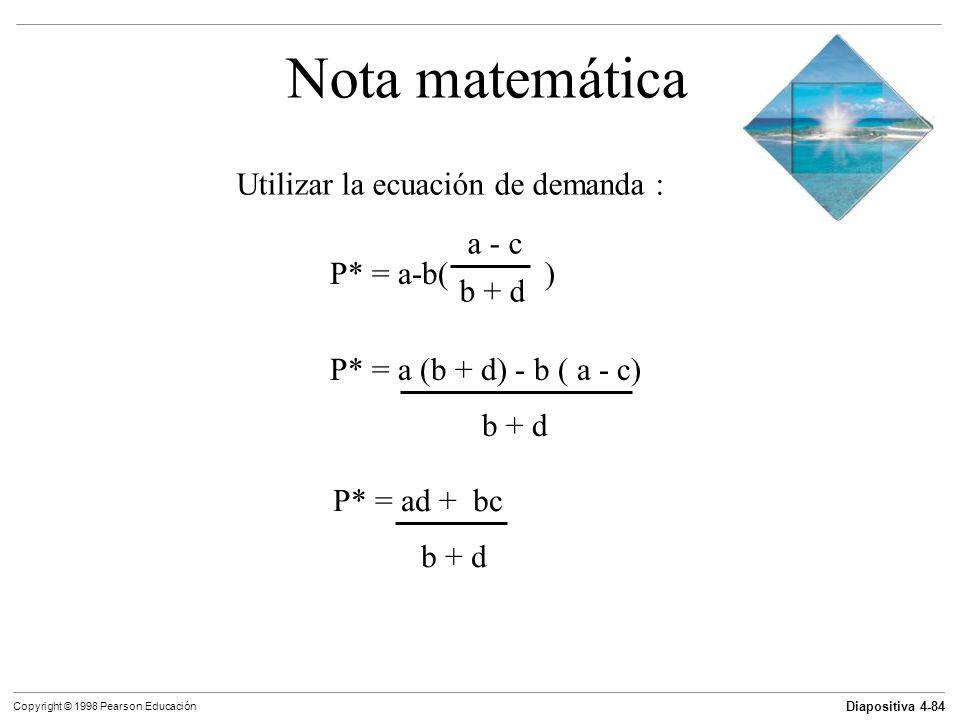 Nota matemática Utilizar la ecuación de demanda : a - c P* = a-b( )