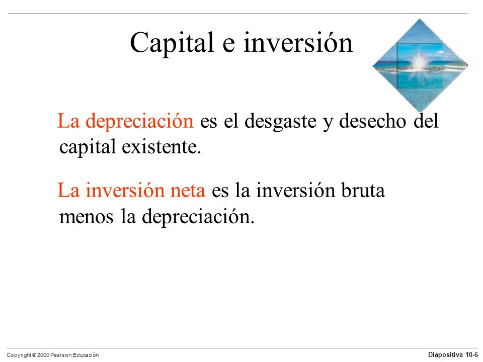 Capital e inversión La depreciación es el desgaste y desecho del capital existente. La inversión neta es la inversión bruta menos la depreciación.