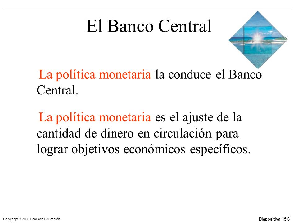 El Banco Central La política monetaria la conduce el Banco Central.