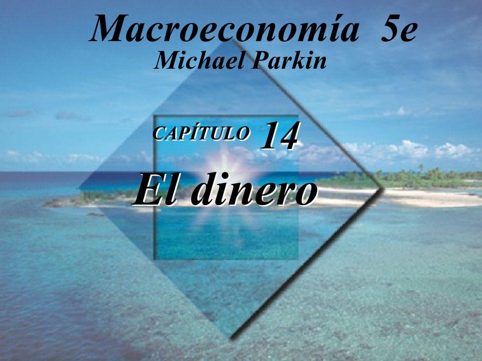 Macroeconomía 5e Michael Parkin CAPÍTULO 14 El dinero 1