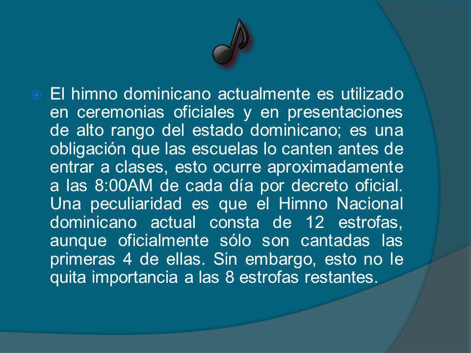 El himno dominicano actualmente es utilizado en ceremonias oficiales y en presentaciones de alto rango del estado dominicano; es una obligación que las escuelas lo canten antes de entrar a clases, esto ocurre aproximadamente a las 8:00AM de cada día por decreto oficial.