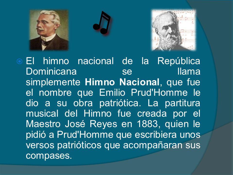 El himno nacional de la República Dominicana se llama simplemente Himno Nacional, que fue el nombre que Emilio Prud Homme le dio a su obra patriótica.
