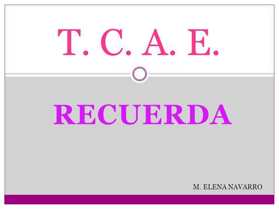 T. C. A. E. RECUERDA M. ELENA NAVARRO