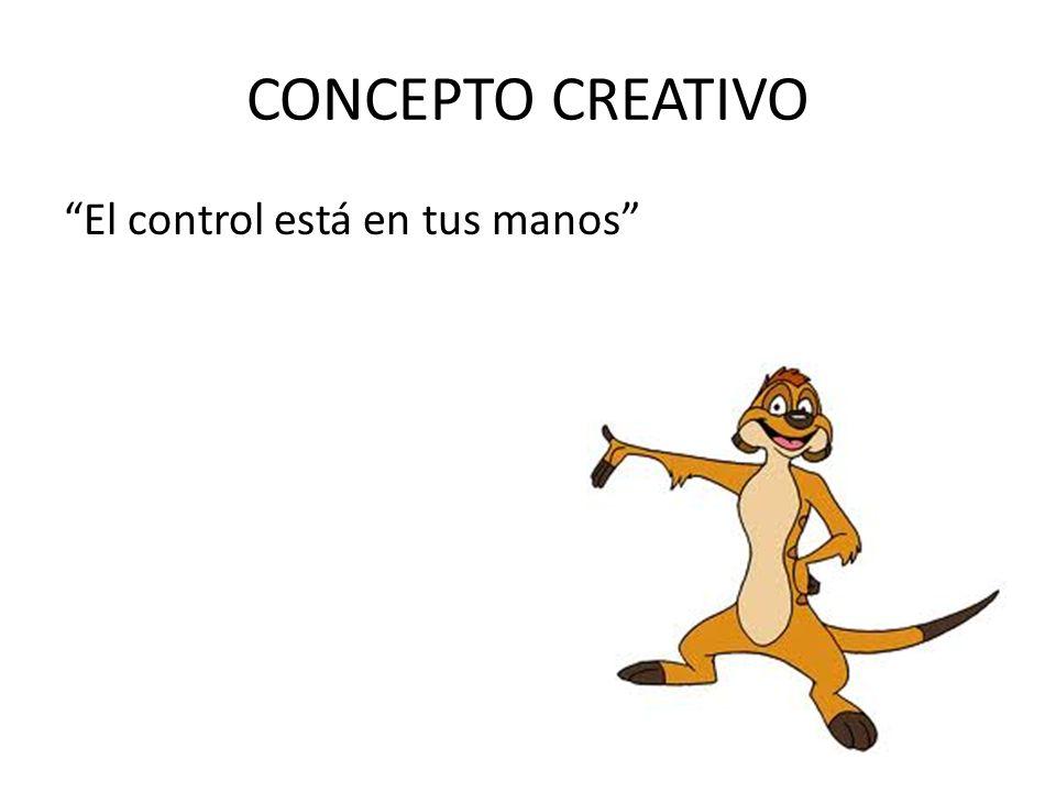 CONCEPTO CREATIVO El control está en tus manos