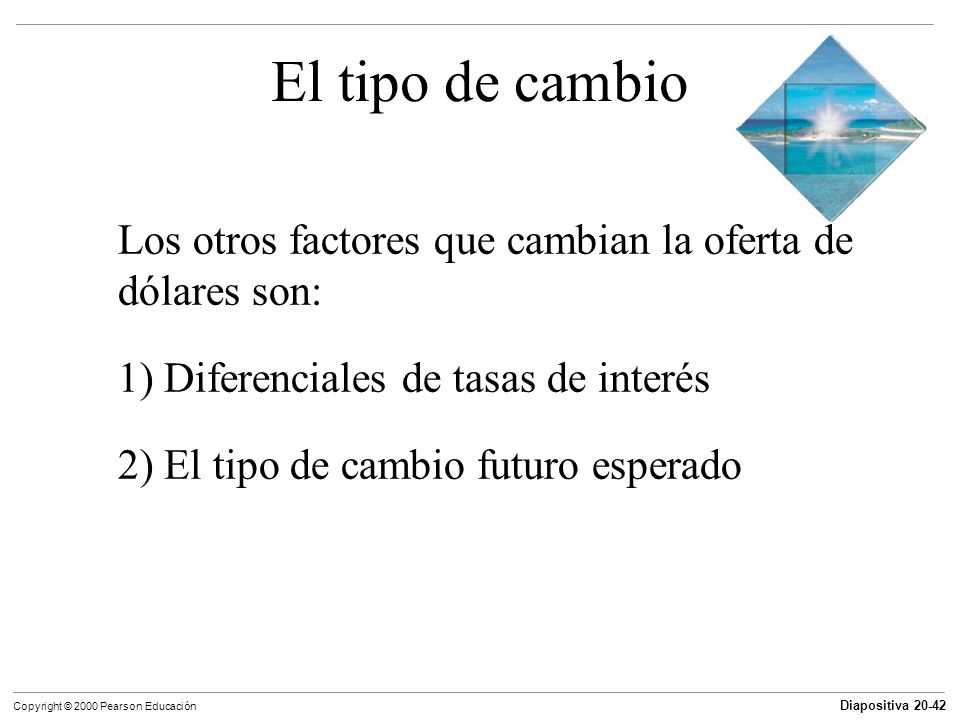 El tipo de cambio Los otros factores que cambian la oferta de dólares son: 1) Diferenciales de tasas de interés.