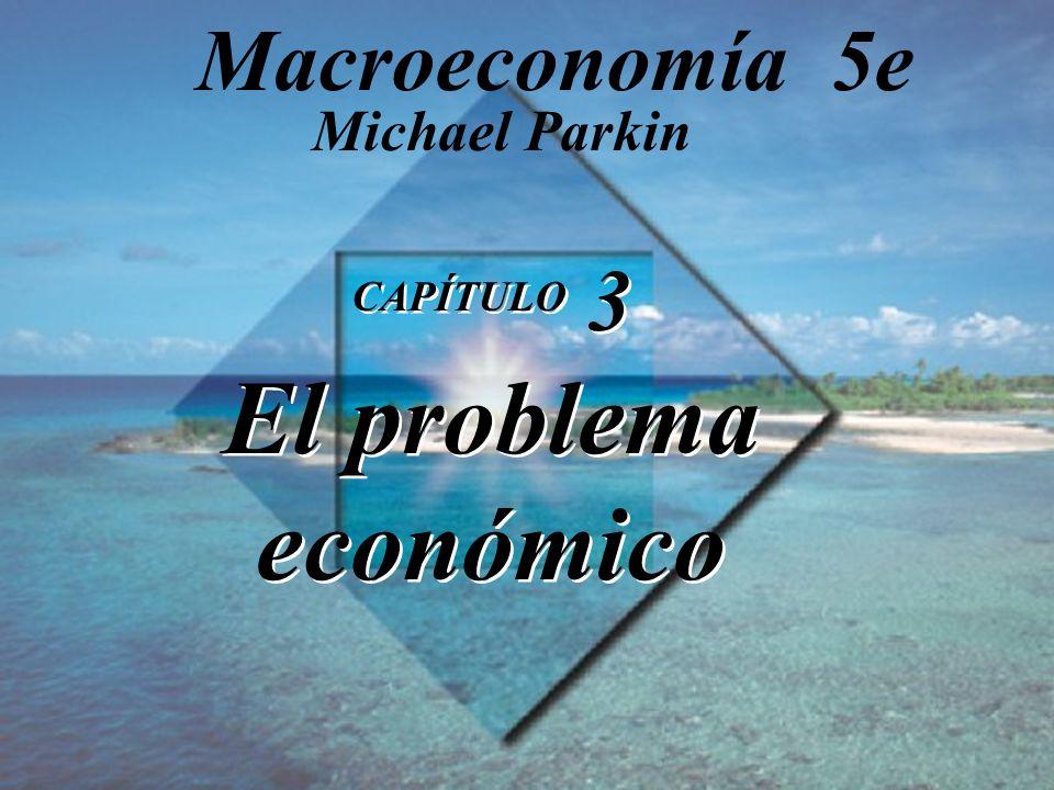 Macroeconomía 5e Michael Parkin CAPÍTULO 3 El problema económico