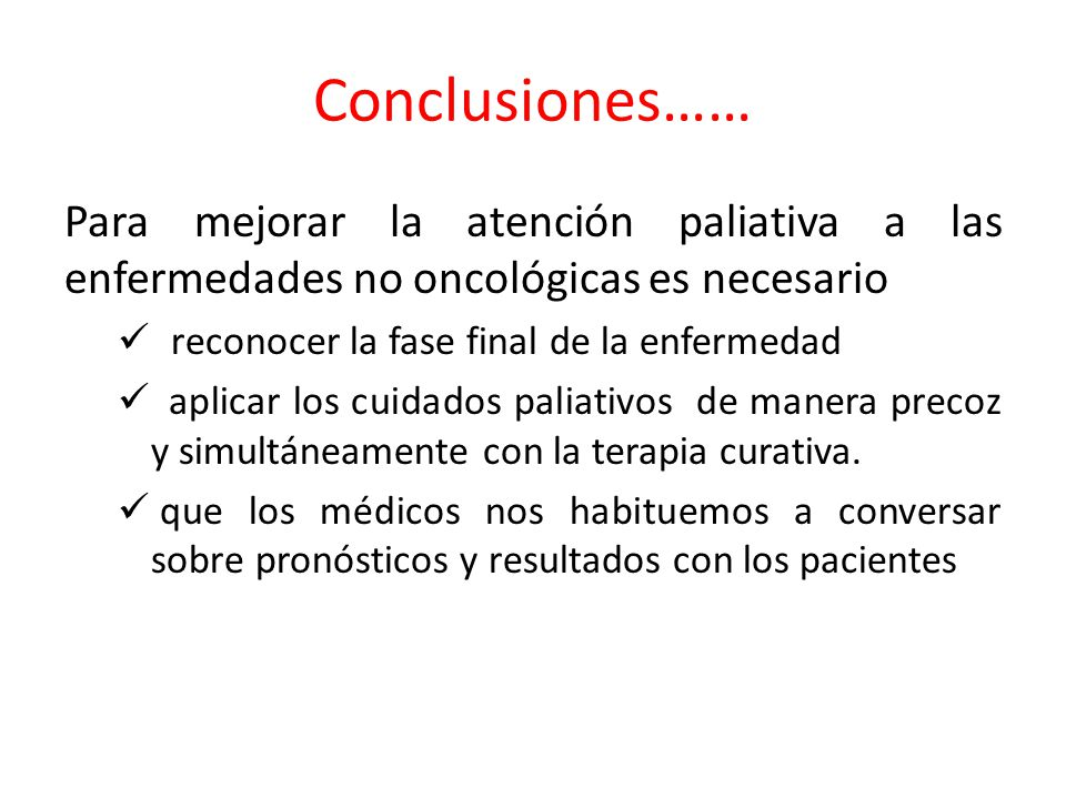 Conclusiones…… Para mejorar la atención paliativa a las enfermedades no oncológicas es necesario. reconocer la fase final de la enfermedad.