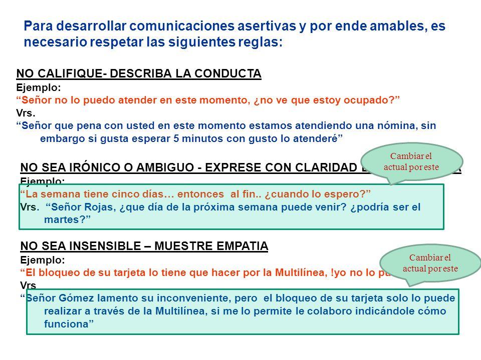 Para desarrollar comunicaciones asertivas y por ende amables, es necesario respetar las siguientes reglas: