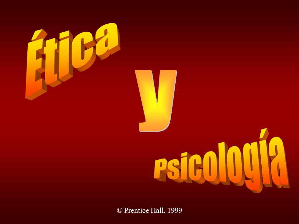 Ética y Psicología © Prentice Hall, 1999