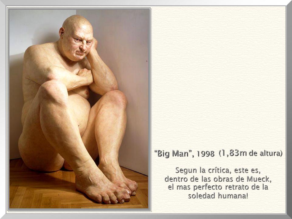 Big Man , 1998 (1,83m de altura) Segun la crítica, este es,