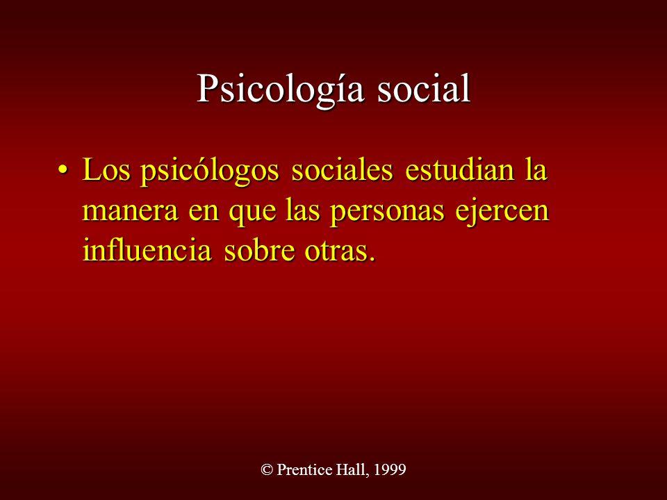 Psicología social Los psicólogos sociales estudian la manera en que las personas ejercen influencia sobre otras.