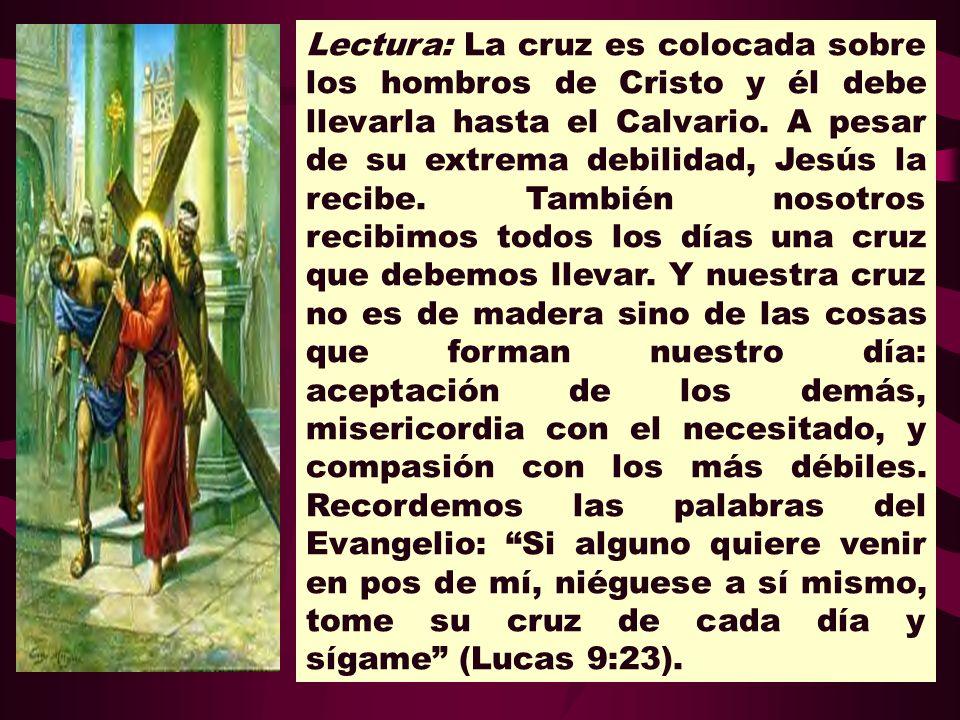 Lectura: La cruz es colocada sobre los hombros de Cristo y él debe llevarla hasta el Calvario.