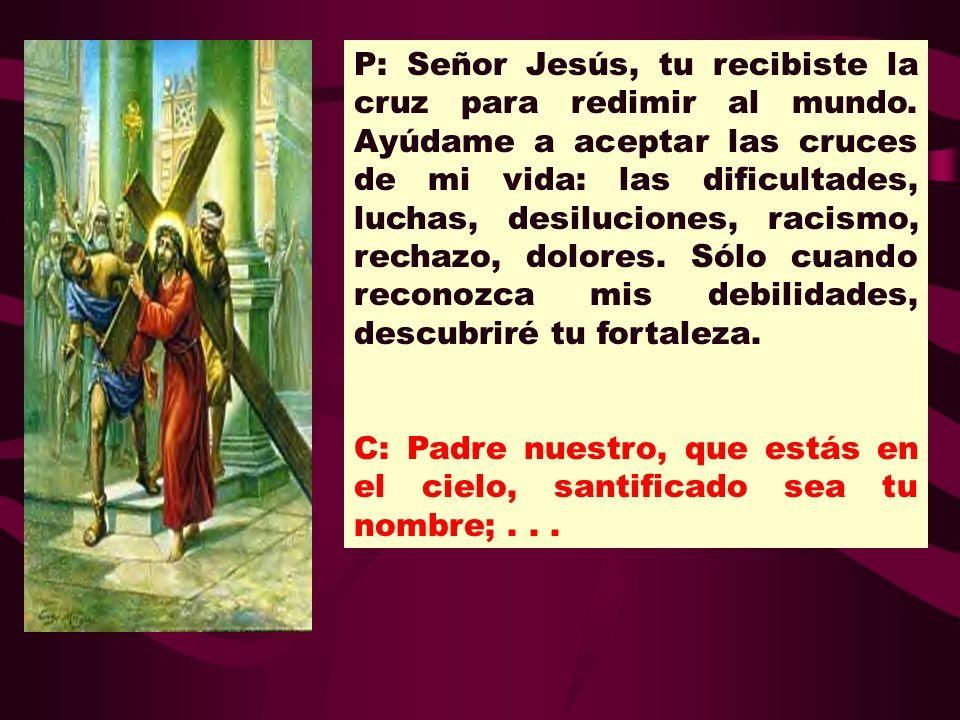 P: Señor Jesús, tu recibiste la cruz para redimir al mundo