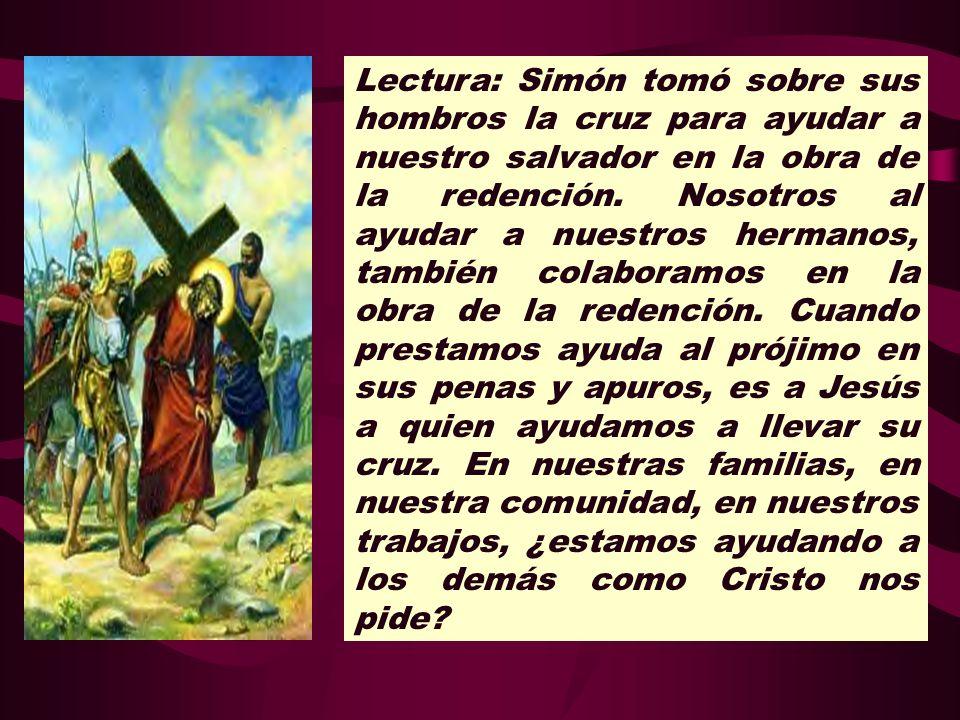 Lectura: Simón tomó sobre sus hombros la cruz para ayudar a nuestro salvador en la obra de la redención.