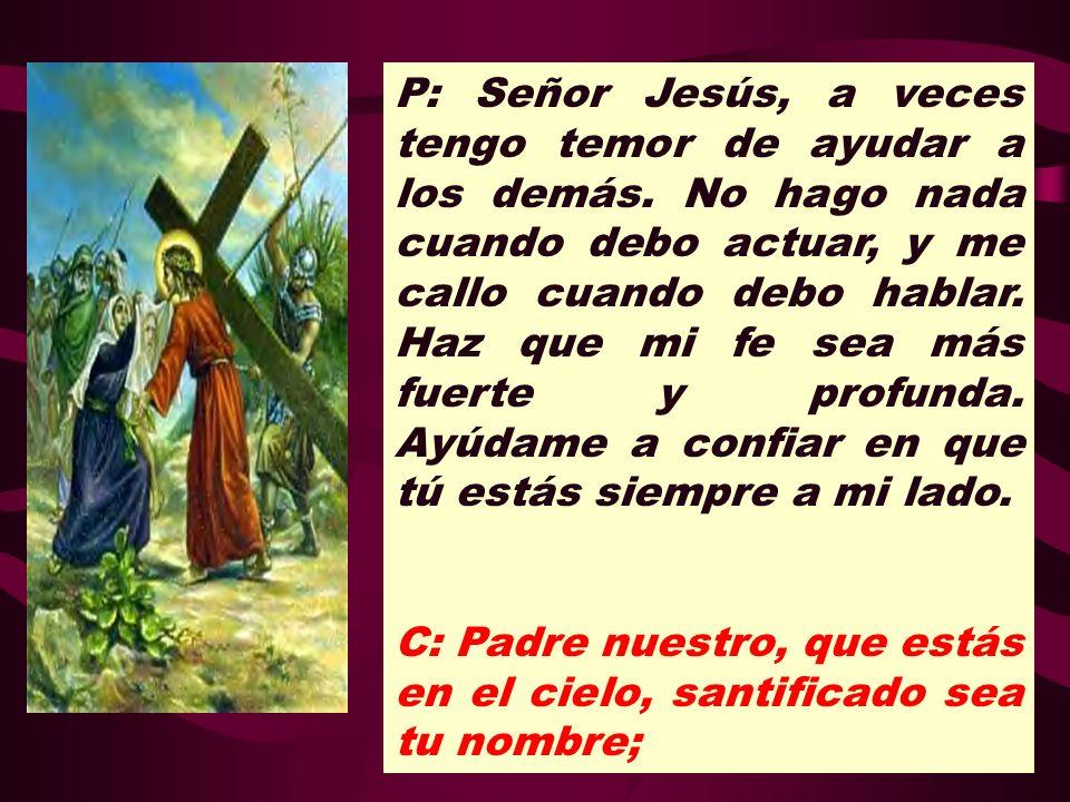 P: Señor Jesús, a veces tengo temor de ayudar a los demás