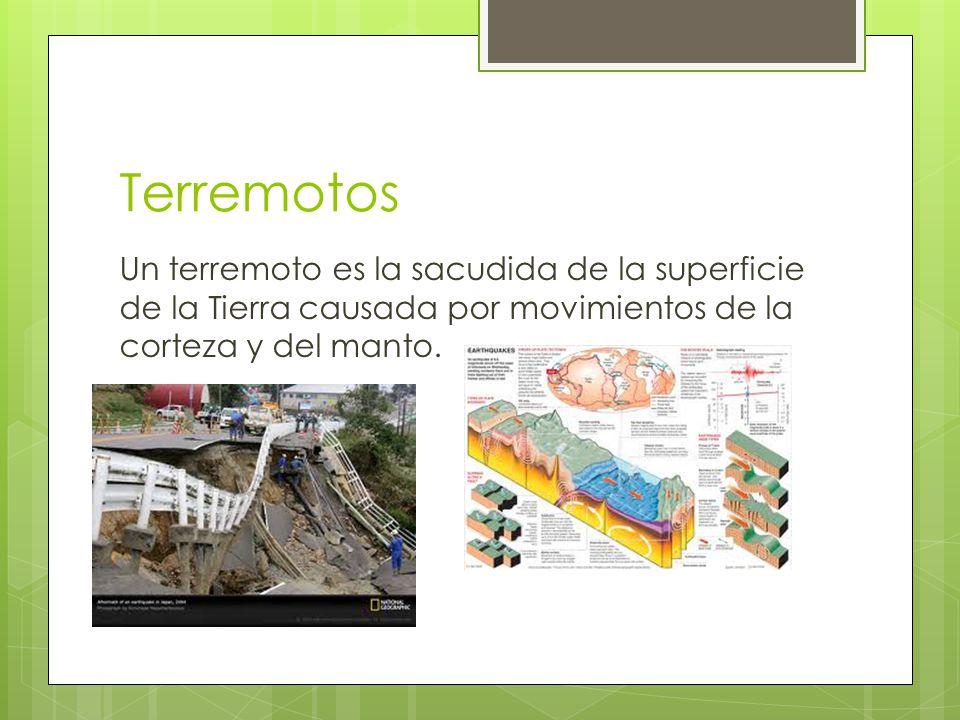Terremotos Un terremoto es la sacudida de la superficie de la Tierra causada por movimientos de la corteza y del manto.