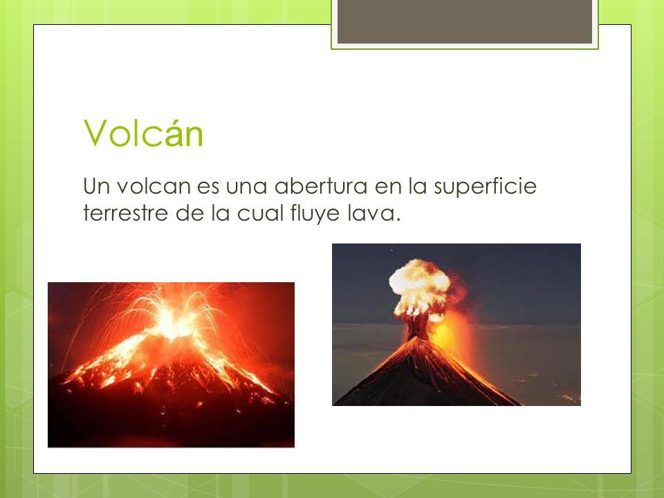 Volcán Un volcan es una abertura en la superficie terrestre de la cual fluye lava.