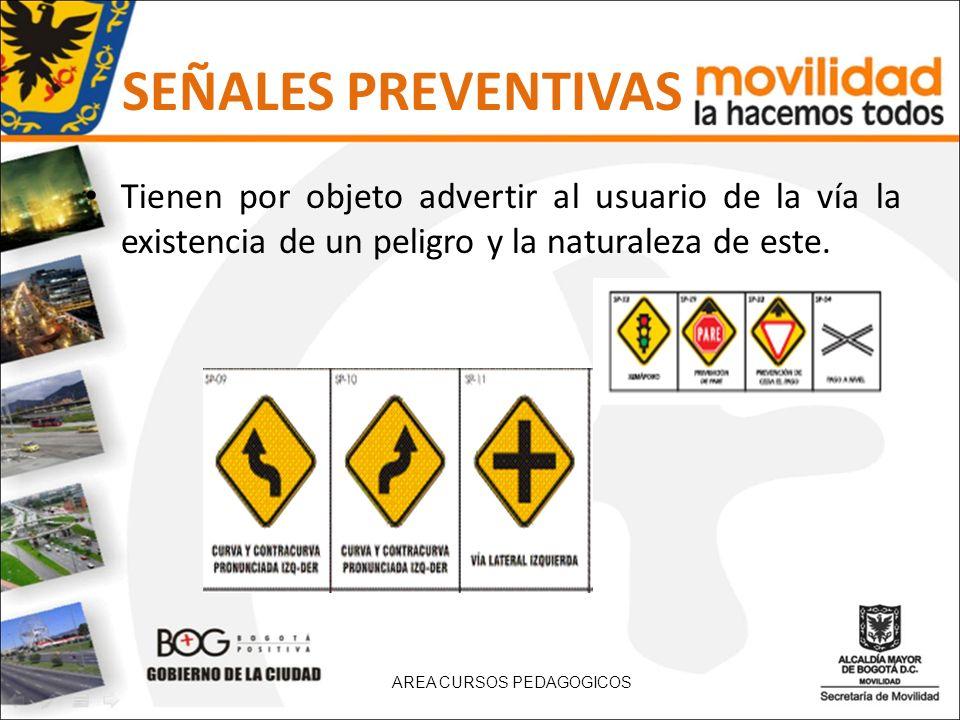 SEÑALES PREVENTIVASTienen por objeto advertir al usuario de la vía la existencia de un peligro y la naturaleza de este.