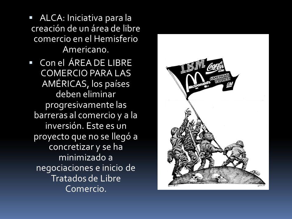 ALCA: Iniciativa para la creación de un área de libre comercio en el Hemisferio Americano.