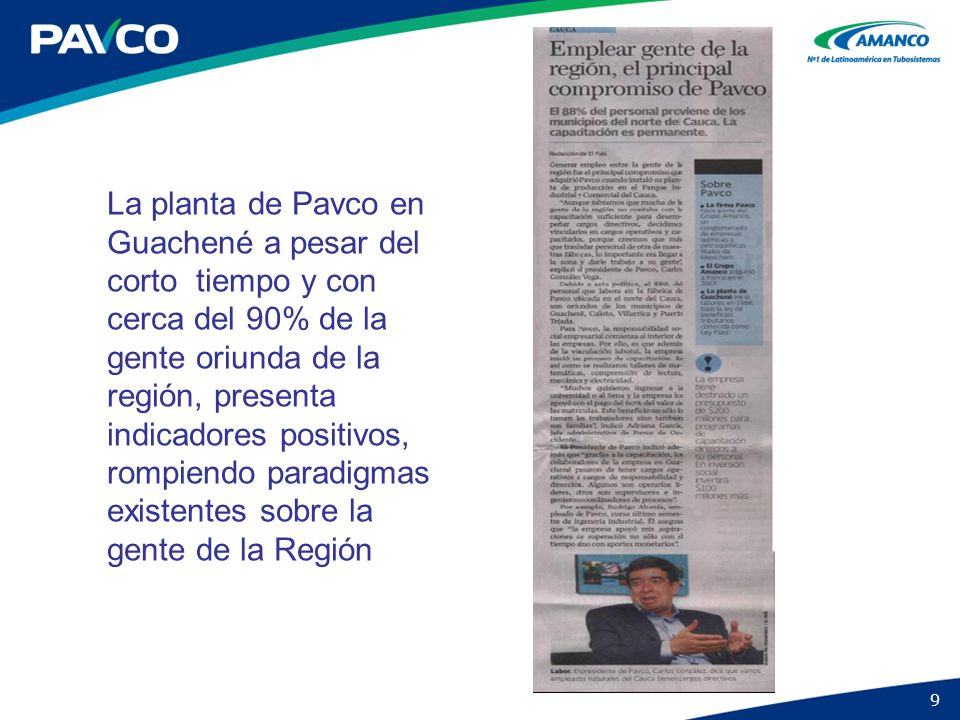 La planta de Pavco en Guachené a pesar del corto tiempo y con cerca del 90% de la gente oriunda de la región, presenta indicadores positivos, rompiendo paradigmas existentes sobre la gente de la Región