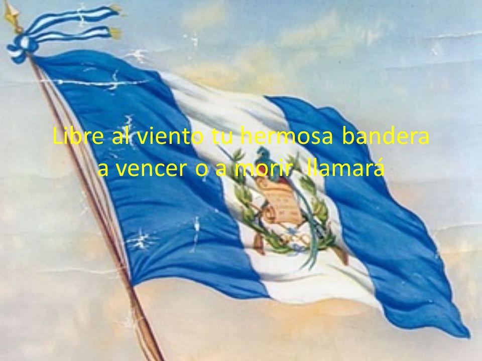 Libre al viento tu hermosa bandera a vencer o a morir llamará