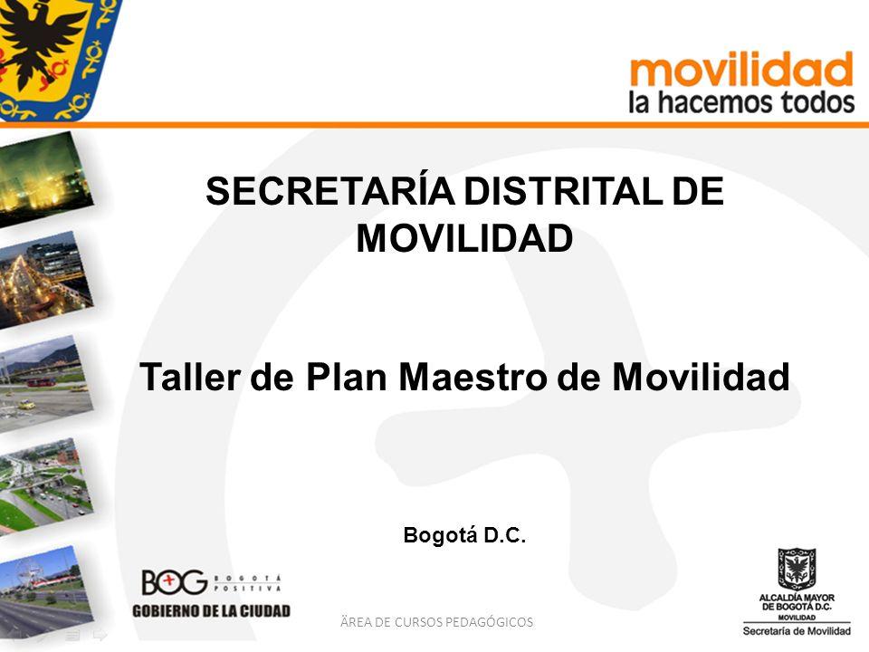 SECRETARÍA DISTRITAL DE MOVILIDAD Taller de Plan Maestro de Movilidad