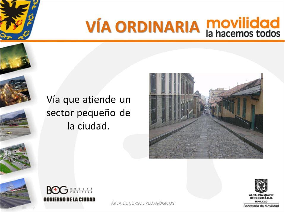 VÍA ORDINARIA Vía que atiende un sector pequeño de la ciudad.