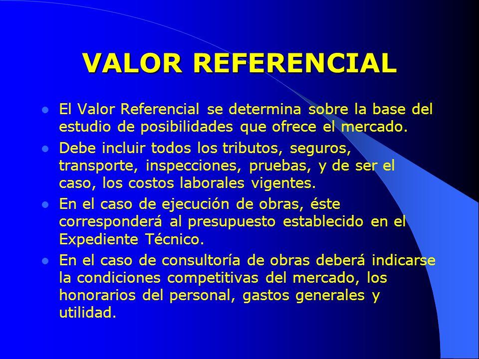 VALOR REFERENCIAL El Valor Referencial se determina sobre la base del estudio de posibilidades que ofrece el mercado.