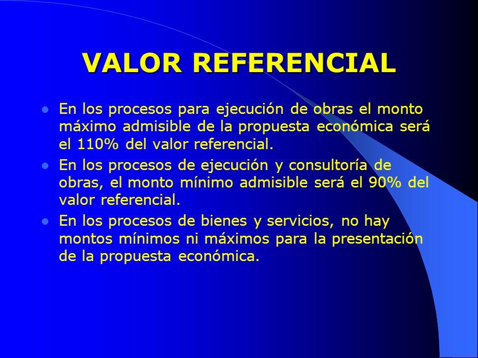 VALOR REFERENCIAL En los procesos para ejecución de obras el monto máximo admisible de la propuesta económica será el 110% del valor referencial.