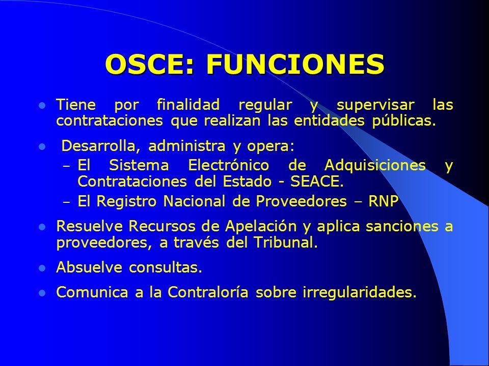OSCE: FUNCIONES Tiene por finalidad regular y supervisar las contrataciones que realizan las entidades públicas.