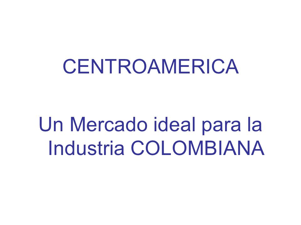 Un Mercado ideal para la Industria COLOMBIANA