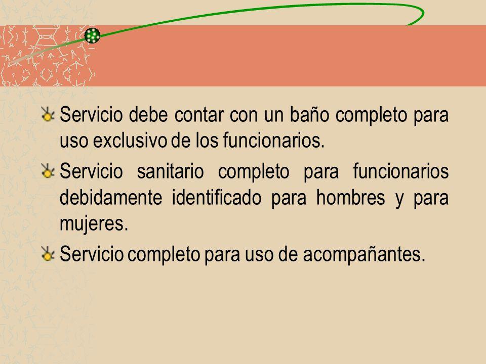 Servicio debe contar con un baño completo para uso exclusivo de los funcionarios.