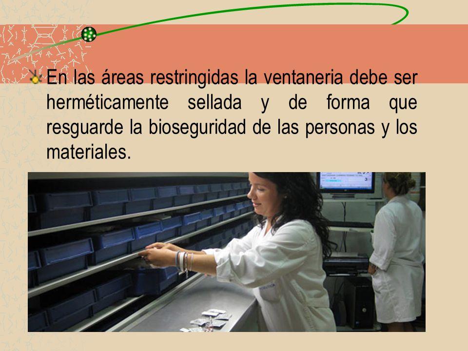 En las áreas restringidas la ventaneria debe ser herméticamente sellada y de forma que resguarde la bioseguridad de las personas y los materiales.