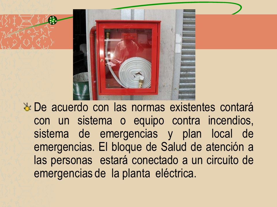 De acuerdo con las normas existentes contará con un sistema o equipo contra incendios, sistema de emergencias y plan local de emergencias.