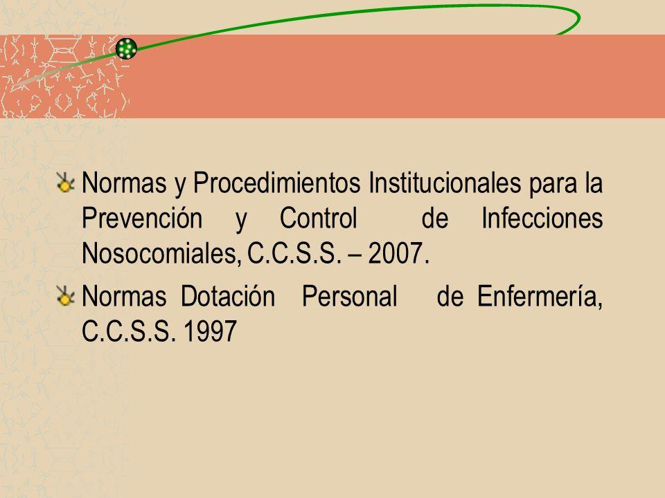 Normas y Procedimientos Institucionales para la Prevención y Control de Infecciones Nosocomiales, C.C.S.S. – 2007.