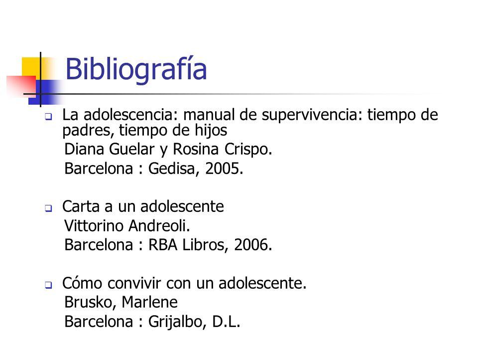 Bibliografía La adolescencia: manual de supervivencia: tiempo de padres, tiempo de hijos. Diana Guelar y Rosina Crispo.