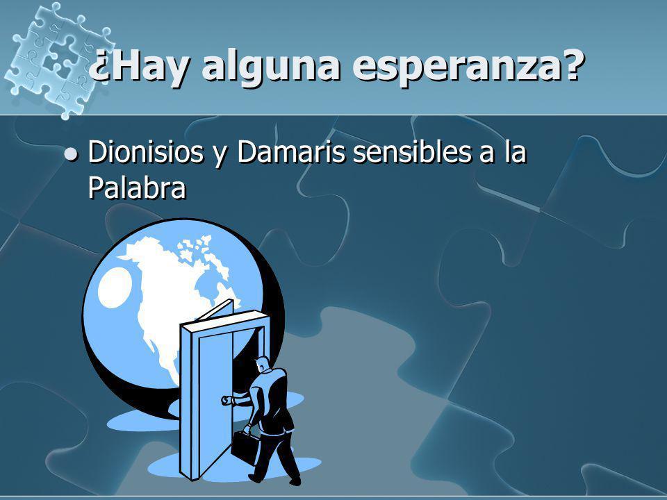 ¿Hay alguna esperanza Dionisios y Damaris sensibles a la Palabra