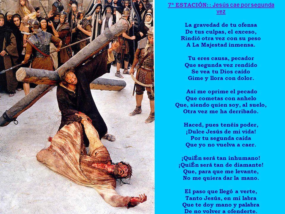 7ª ESTACIÓN: : Jesús cae por segunda vez La gravedad de tu ofensa