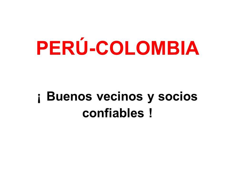 PERÚ-COLOMBIA ¡ Buenos vecinos y socios confiables !