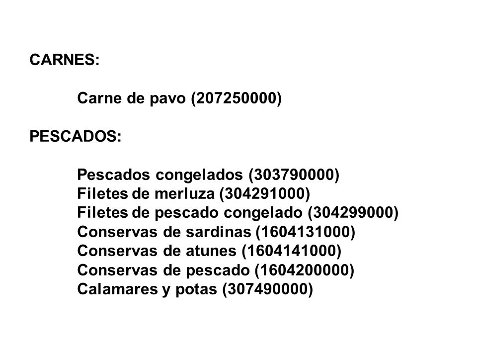 CARNES: Carne de pavo (207250000) PESCADOS: Pescados congelados (303790000) Filetes de merluza (304291000)