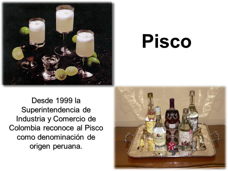Pisco Desde 1999 la Superintendencia de Industria y Comercio de Colombia reconoce al Pisco como denominación de origen peruana.