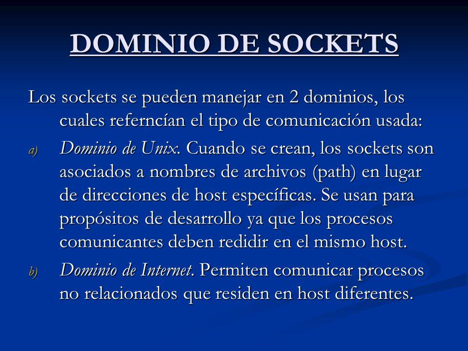 DOMINIO DE SOCKETS Los sockets se pueden manejar en 2 dominios, los cuales referncían el tipo de comunicación usada:
