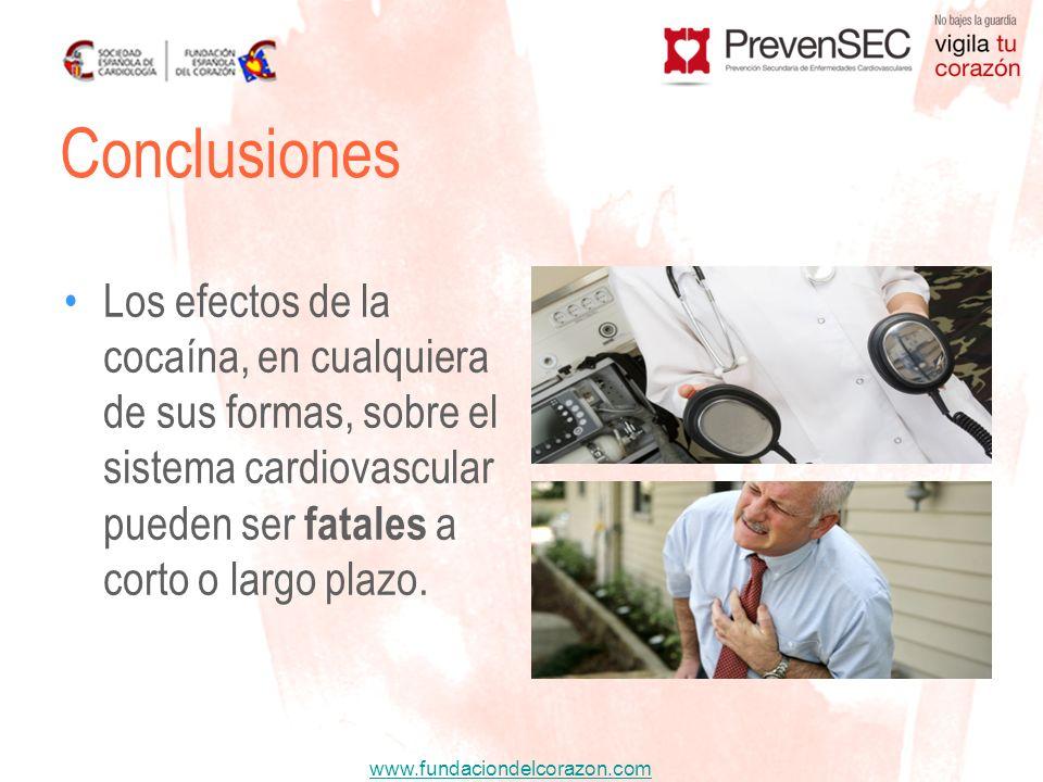 Conclusiones Los efectos de la cocaína, en cualquiera de sus formas, sobre el sistema cardiovascular pueden ser fatales a corto o largo plazo.