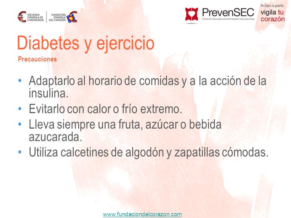 Diabetes y ejercicio Precauciones. Adaptarlo al horario de comidas y a la acción de la insulina. Evitarlo con calor o frío extremo.