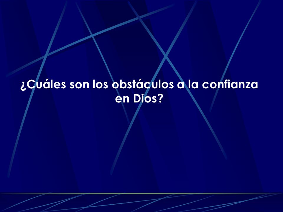 ¿Cuáles son los obstáculos a la confianza en Dios