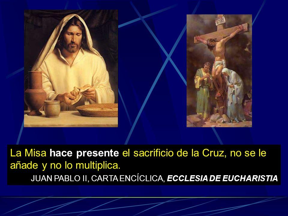 La Misa hace presente el sacrificio de la Cruz, no se le añade y no lo multiplica.